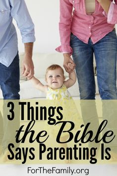 3 Things the Bible Says Parenting Is