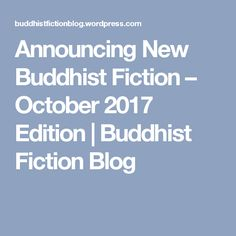 Announcing New Buddhist Fiction – October 2017 Edition | Buddhist Fiction Blog