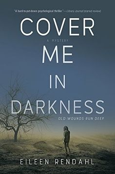 Cover Me in Darkness: A Mystery by Eileen Rendahl — Reviews, Discussion, Bookclubs, Lists