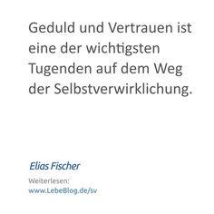"""Zitat von Elias Fischer aus dem Buch """"Selbstverwirklichung"""" - Hier mehr erfahren: http://bit.ly/2tvPeJ3 - Tags: #bewusstsein #selbstverwirklichung #selbsterkenntnis #lebenssinn #selbstfindung #zitat #sprüche #spiritualität #psychologie #Geduld #Vertrauen #Tugenden #Weg #Selbstverwirklichung"""