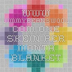 www.jimmybeanswool.com  one skein per month blanket