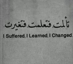 ".Actual translation is ""I suffered, so I learned, so I changed"" . It's a beautiful process. #tattooidea"