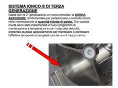 La ditta Bravo produce le macchine da gelato con il sistema IONICO, che si trova solo nelle macchine BRAVO essendo un loro brevetto. Il sistema IONICO misura l'umidità del gelato in modo da garantire una perfetta asciugatura.