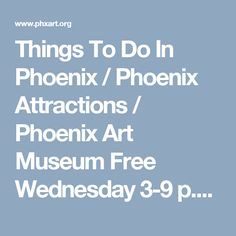 Phoenix Attractions Phoenix Pinterest Phoenix Attractions - 12 things to see and do in phoenix
