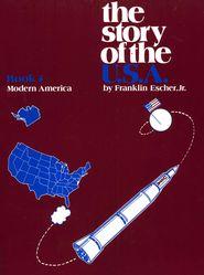 The Story Of The U.S.A. Book 4: Modern America   -     By: Franklin Escher Jr.