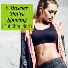 6 Muscles You're Ignoring, But Shouldn't