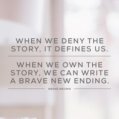Own your story. Brene Brown.
