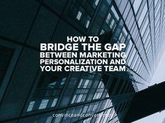How to Bridge the Gap Between Marketing Personalization and Your Creative Team #digitalmarketing