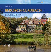 """Bergisch Gladbach - Bilder einer Stadt - Autor: Detlef Braun (In der Reihe """"Momentaufnahmen / Nordrhein-Westfalen"""")"""