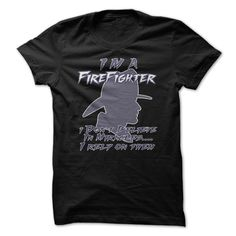 I'm A FireFighter Great Funny  T Shirt
