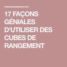 17 FAÇONS GÉNIALES D'UTILISER DES CUBES DE RANGEMENT