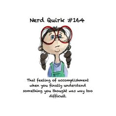 Nerd Quirks: Yes! I just had this happen when studying the other day!! Best feeling!!