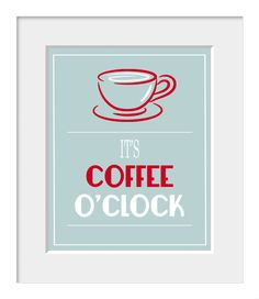 Kitchen Art-Typography Print-Coffee Print-Office Print-It's Coffee O'Clock-Vintage Blue-Red-White-A4-8.3x11.7 inch. £10.00, via Etsy.