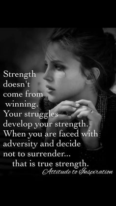Strength doesn't come from winning. Your struggle develop your strength. When you are faced with adversity and decide not to surrender that is true strength. Wisdom Quotes, Quotes To Live By, Life Quotes, Rising Strong, Depression Recovery, Bitch Quotes, Thinking Quotes, Inspirational Message, Note To Self
