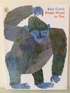 From head to toe.  Eric Carle.