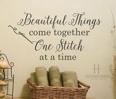 Great quote to make from vinyl and with Cricut. Craft Room Wall Decor, Beautiful Things Come Together One Stitch at a Time Vinyl Wall Decal Words, Crafting Quotes, Sewing Decor Gifts, MOM