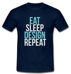 eat sleep design repeat - graphic tees