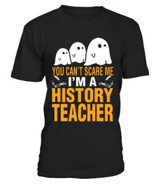 "# Halloween You Cant Scare Me I'm History Teacher T-Shirt .  Special Offer, not available in shops      Comes in a variety of styles and colours      Buy yours now before it is too late!      Secured payment via Visa / Mastercard / Amex / PayPal      How to place an order            Choose the model from the drop-down menu      Click on ""Buy it now""      Choose the size and the quantity      Add your delivery address and bank details      And that's it!      Tags: horror, ghost, death, no…"