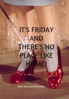 Weekend Quotes : It's Friday and there's no place like home. - Quotes Sayings Friday Night Quotes, Happy Friday Quotes, Friday Sayings, Friday Nights, Funny Friday Memes, Friday Humor, Funny Quotes, Work Quotes, Daily Quotes