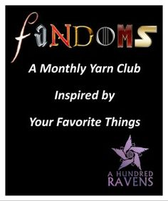 A Hundred Ravens - lots of clubs on offer - this one Over the three month period December 2015 to May 2016, you will receive:  six exclusive skeins of yarns (1 per month) in bases of the dyer's choice two patterns some awesome fandom-themed swag. Membership will be accepted on a first come, first served basis. The first skein will ship in Fabric Yarn, Fandoms, Club, Ravens, Period, December, Swag, Inspiration, Patterns