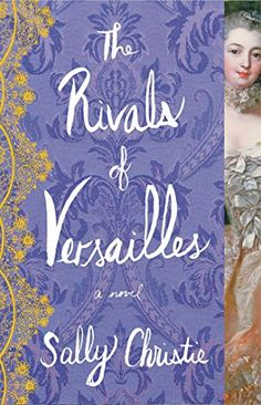 The Rivals of Versailles: A Novel (The Mistresses of Versailles Trilogy): Sally Christie