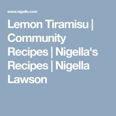 Lemon Tiramisu | Community Recipes | Nigella's Recipes | Nigella Lawson