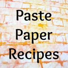 Paste Paper Recipeshttp://cool.conservation-us.org/byform/mailing-lists/bookarts/1995/11/msg00127.html