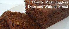How to Make Eggless Date and Walnut Bread - perfect for families with egg allergies!