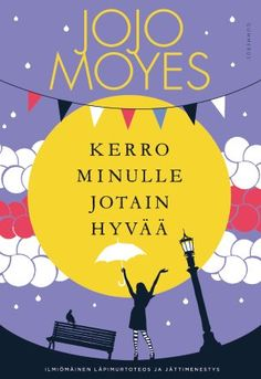 Jojo Moyes: Kerro minulle jotain hyvää Me Before You 2, Cover Pics, Cover Picture, Reading Challenge, Roman, My Books, Literature, Challenges, Literatura