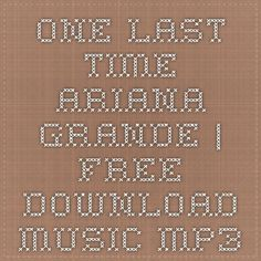 ONE LAST TIME Ariana Grande | Free Download Music MP3