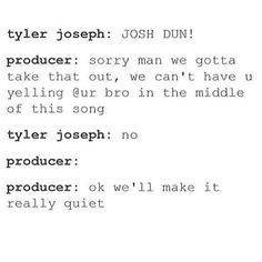 "lol if you listen to ""the judge"" at 4:25 Tyler yells JOSH DUN and it's probably my favorite thing rn"