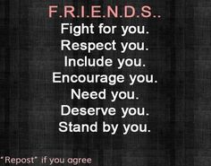 Definition of real friends: F. Fight for you Respect you Include you Encourage you Need you Deserve you Stand by you. Life Quotes Love, Great Quotes, Quotes To Live By, Funny Quotes, Inspirational Quotes, Motivational Quotations, Motivating Quotes, Simple Quotes, Clever Quotes