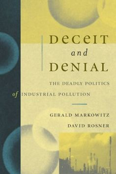 Deceit and Denial: The Deadly Politics of Industrial Pollution (California/Milbank Books on Health and the Public) by Gerald Markowitz