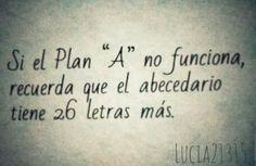 """~Si el Plan""""A"""" no funciona... ~ By Lucia21315  #words #Lucia21315"""
