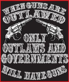 """When guns are outlawed, only outlaws and governments will have guns."" It seems like a pretty obvious statement, but some people just don't think things through. Shall Not Be Infringed, Pro Gun, Cool Guns, 2nd Amendment, Guns And Ammo, Country Girls, Favorite Quotes, Qoutes, Wisdom"