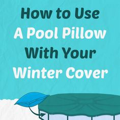 How to Use a Pool Air Pillow With Your Winter Cover