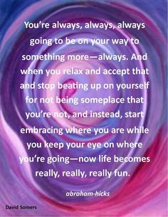 ...on your way to something more...Abraham Hicks #lawofattraction #quote #abrahamhicks http://www.lawofattractionhelp4u.com/