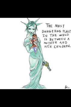 The most dangerous place in the world is between a mother and her children