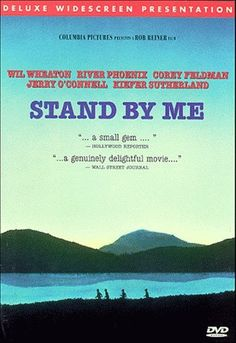 Stand By Me. all time favorite movie.