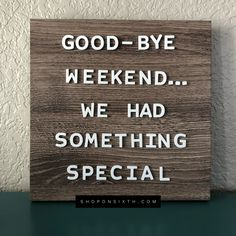 GOOD-BYE WEEKEND...WE HAD SOMETHING SPECIAL #shoponsixth #goodbyeweekend #weekend #goodbye #funnyquote #motivational #inspirational #love #fun
