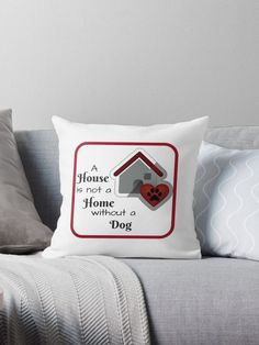 """A House is not a Home without a Dog"" Throw Pillows by yourdesignerdog Dog Throw, Ocean Sounds, Sell Items, Stone Art, Go Shopping, Bed Pillows, Cushions, Iphone Wallet, Glamping"