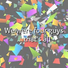 We were four guys ... that's all