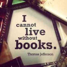 """I cannot live without books"" - Thomas Jefferson"
