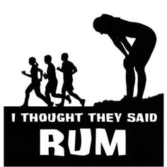 I thought they said rum funny black and white alcohol drink fitness run humor