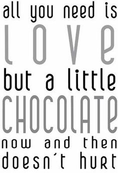 all you need is love but a little chocolate now and then doesn't hurt