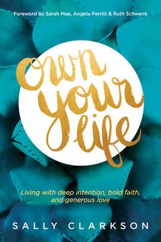 Own Your Life - Sally Clarkson