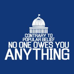"Loving this t shirt! ""Contrary To Popular Belief, No One Owes You Anything"" T-Shirt"