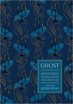 Ghost : 100 stories to read with the lights on / chosen by Louise Welsh - London : Head of Zeus, 2015