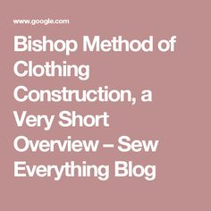 Bishop Method of Clothing Construction, a Very Short Overview – Sew Everything Blog