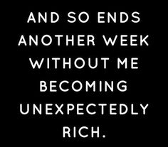 And so ends another week without me becoming unexpectedly rich.